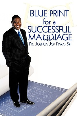 Blue Print for a Successful Marriage Joshua Joy Dara Sr.