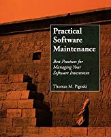 Practical Software Maintenance: Best Practices for Managing Your Software Investment Thomas M. Pigoski