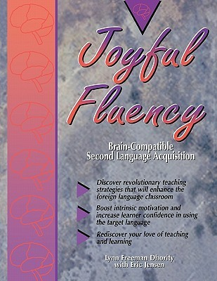 Joyful Fluency: Brain-Compatible Second Language Acquisition Lynn Dhority
