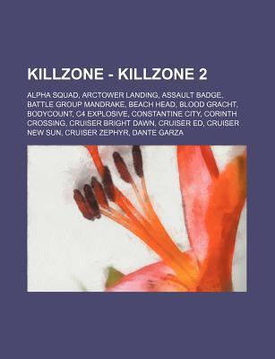 Killzone - Killzone 2: Alpha Squad, Arctower Landing, Assault Badge, Battle Group Mandrake, Beach Head, Blood Gracht, Bodycount, C4 Explosive  by  Source Wikipedia