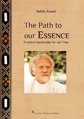 The Path to Our Essence: Practical Spirituality for Our Time  by  Selim Aissel