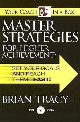 Master Strategies for Higher Achievement: Set Your Goals and Reach Them - Fast!  by  Brian Tracy
