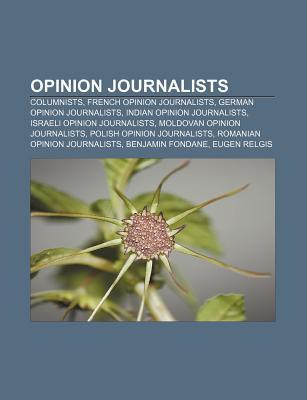 Opinion Journalists: Columnists, French Opinion Journalists, German Opinion Journalists, Indian Opinion Journalists  by  Source Wikipedia