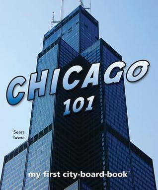 Chicago 101: My First City Board Book (101 Board Books) Brad M. Epstein