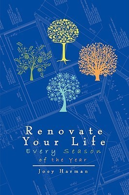 Renovate Your Life Every Season of the Year  by  Joey Harman