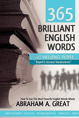365 Brilliant English Words That Influence People - Experts Success Vocabularies Abraham A. Great