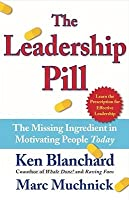 The Leadership Pill: The Missing Ingredient In Motivating People Today Kenneth H. Blanchard