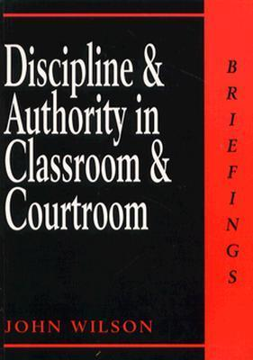 Discipline and Authority in Classroom and Courtroom John  Wilson