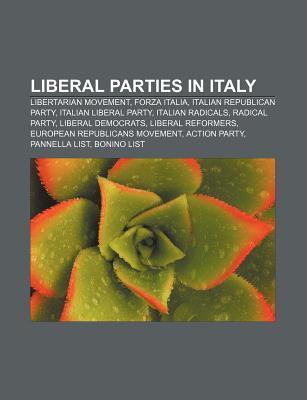 Liberal Parties in Italy: Libertarian Movement, Forza Italia, Italian Republican Party, Italian Liberal Party, Italian Radicals, Radical Party  by  Source Wikipedia