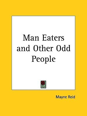 Man Eaters and Other Odd People Thomas Mayne Reid
