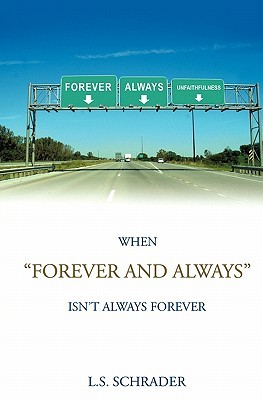 When Forever and Always Isnt Always Forever L.S. Schrader