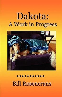 Dakota: A Work in Progress  by  Bill Rosencrans