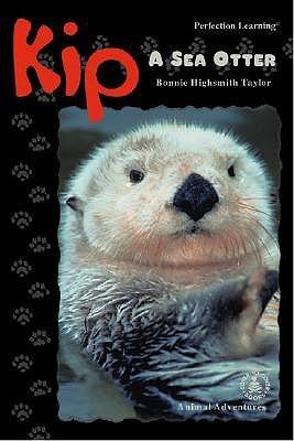 Kip: A Sea Otter Bonnie Highsmith Taylor