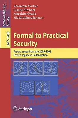 Formal to Practical Security: Papers Issued from the 2005-2008 French-Japanese Collaboration Véronique Cortier