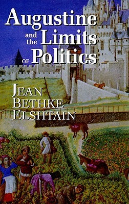 Augustine and the Limits of Politics  by  Jean Bethke Elshtain