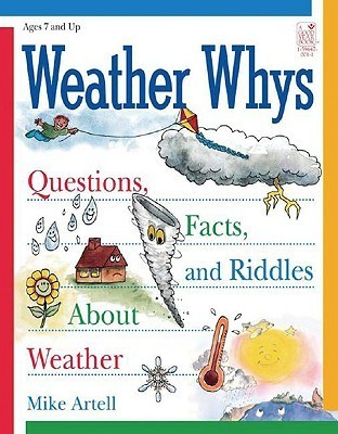 Weather Whys: Questions, Facts and Riddles about Weather: Questions, Facts and Riddles about Weather  by  Mike Artell