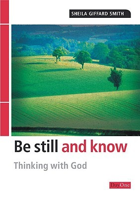 Be Still and Know: Thinking with God Sheila Giffard Smith