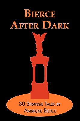 Bierce After Dark: 30 Strange Tales  by  Ambrose Bierce by Ambrose Bierce