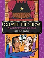 On With The Show!: A Guide For Directors And Actors Sheri L.M. Bestor