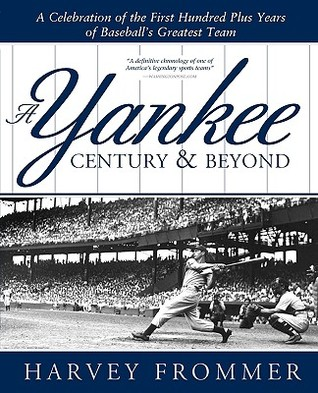 A Yankee Century & Beyond Harvey Frommer