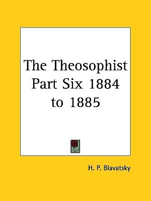 Theosophist: 1884 to 1885  by  Helena Petrovna Blavatsky