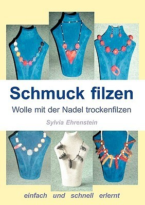 Schmuck filzen: Wolle mit der Nadel trockenfilzen  by  Sylvia Ehrenstein
