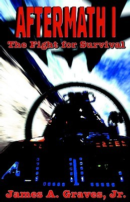 Aftermath I: The Fight for Survival James A. Graves Jr.
