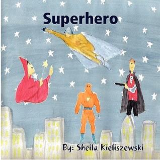 Superhero  by  Sheila Kieliszewski