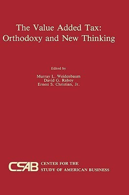 The Value-Added Tax: Orthodoxy and New Thinking  by  Murray L. Weidenbaum
