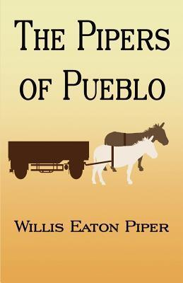 The Pipers of Pueblo  by  Willis Eaton Piper