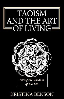 Taoism and the Art of Living: Living the Wisdom of the Tao  by  Kristina Benson