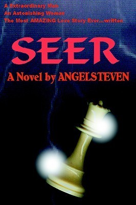 Seer: A Extraordinary Man an Astonishing Woman the Most Amazing Love Story Ever...Written  by  Angelsteven