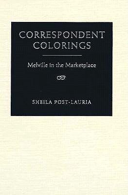 Correspondent Colorings: Melville in the Marketplace  by  Sheila Post-Lauria