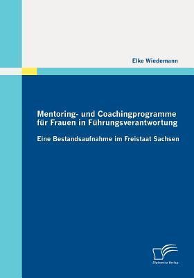 Mentoring- Und Coachingprogramme F R Frauen in F Hrungsverantwortung  by  Elke Wiedemann