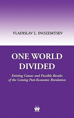 One World Divided: Existing Causes and Possible Results of the Coming Post-Economic Revolution Vladislav L. Inozemtsev