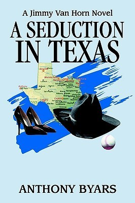 A Seduction in Texas: A Jimmy Van Horn Novel  by  Anthony Byars