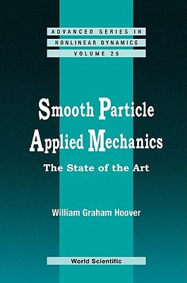 Smooth Particle Applied Mechanics: The State of the Art (Advanced Series in Nonlinear Dynamics) (Advanced Series in Nonlinear Dynamics) William G. Hoover