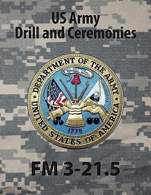 Drill and Ceremonies FM 3-21.5 (FM 22-5)  by  U.S. Army