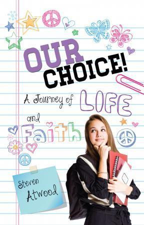 Our Choice! A Journey of Life and Faith Steven Atwood