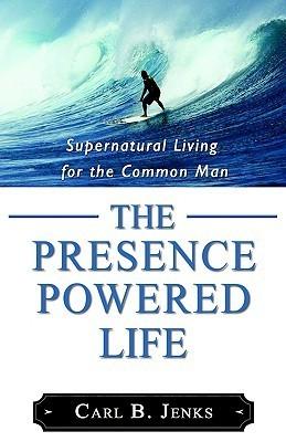 The Presence Powered Life Carl B. Jenks