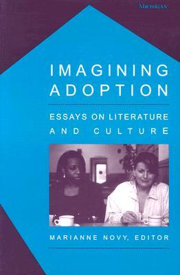 Imagining Adoption: Essays on Literature and Culture  by  Marianne Novy