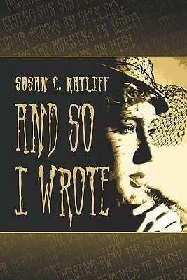 And So I Wrote. Susan C. Ratliff
