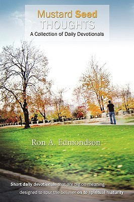 Mustard Seed Thoughts: A Collection of Daily Devotionals  by  Ron A. Edmondson