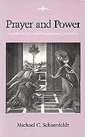 Prayer and Power: George Herbert and Renaissance Courtship Michael C. Schoenfeldt