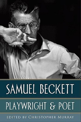 Samuel Beckett: Playwright & Poet  by  Christopher Murray
