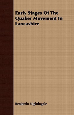 Early Stages of the Quaker Movement in Lancashire Benjamin Nightingale