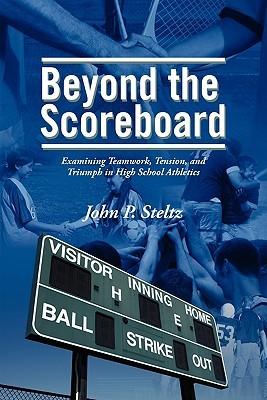 Beyond the Scoreboard: Examining Teamwork, Tension, and Triumph in High School Athletics John P. Steltz