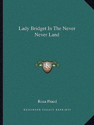Lady Bridget in the Never Never Land  by  Rosa Praed