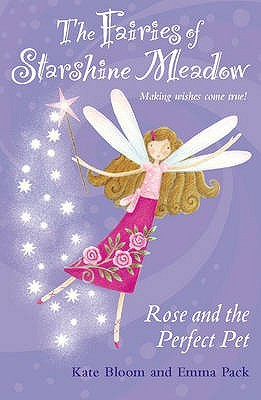 Rose And The Perfect Pet (Fairies of Starshine Meadow, #4) Kate Bloom