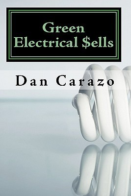 Green Electrical $Ells: How to Profit from the Booming Green Building and Energy Efficiency Markets Dan Carazo